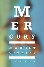 Mercury: A Novel by Margot Livesey