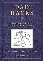 Dad Hacks: Helpful Hints to Make Life Easier…