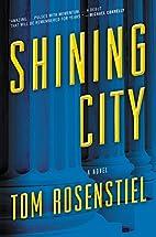 Shining City: A Novel by Tom Rosenstiel