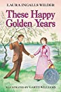 These Happy Golden Years (Little House Book 8) - Laura Ingalls Wilder