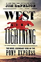 West Like Lightning : The Brief, Legendary…