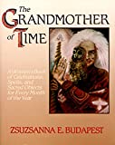 Budapest, Zsuzsanna E.: The Grandmother of Time: A Woman&#39;s Book of Celebrations, Spells, and Scared Objects for Every Month of the Year