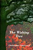 Isherwood, Christopher: The Wishing Tree: Christopher Isherwood on Mystical Religion