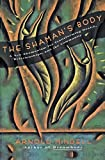 Mindell, Arnold: The Shaman&#39;s Body: A New Shamanism for Transforming Health, Relationships, and Community