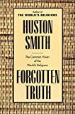 Smith, Huston: Forgotten Truth: The Common Vision of the World&#39;s Religions
