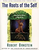 Ornstein, Robert E.: The Roots of the Self: Unraveling the Mystery of Who We Are
