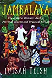 Teish, L.: Jambalaya: The Natural Woman&#39;s Book of Personal Charms and Practical Rituals