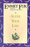 Fox, Emmet: Alter Your Life