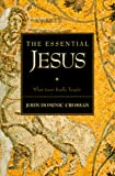 Crossan, John Dominic: The Essential Jesus: What Jesus Really Taught