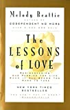 Beattie, Melody: The Lessons of Love: Rediscovering Our Passion for Life When It All Seems Too Hard to Take