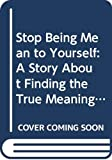 Beattie, Melody: Stop Being Mean to Yourself: A Story About Finding the True Meaning of Self-Love