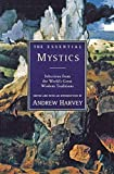 Harvey, Andrew: The Essential Mystics: Selections from the World&#39;s Great Widsom Traditions