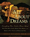 Delaney, Gayle M. V.: All About Dreams: Everything You Need to Know About Why We Have Them, What They Mean, and How to Put Them to Work for You
