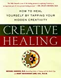 Samuels, Mike: Creative Healing: How to Heal Yourself by Tapping Your Hidden Creativity