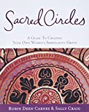 Carnes, Robin: Sacred Circles: A Guide to Creating Your Own Women&#39;s Spirituality Group