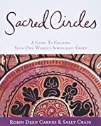 Sacred Circles: A Guide To Creating Your Own…