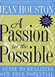 Houston, Jean: A Passion for the Possible: A Guide to Realizing Your True Potential