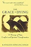 Singh, Kathleen Dowling: The Grace in Dying: How We Are Transformed Spiritually As We Die