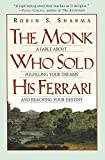 Sharma, Robin: The Monk Who Sold His Ferrari: A Fable About Fulfilling Your Dreams & Reaching Your Destiny