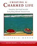 Moran, Victoria: Creating a Charmed Life: Sensible, Spiritual Secrets Every Busy Woman Should Know