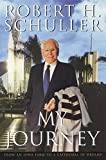 Schuller, Robert H.: My Journey: From an Iowa Farm to a Cathedral of Dreams