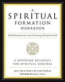 Smith, James Bryan: A Spiritual Formation Workbook: Small-Group Resources for Nuturing Christian Growth