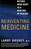 Dossey, Larry: Reinventing Medicine: Beyond Mind-Body to a New Era of Healing