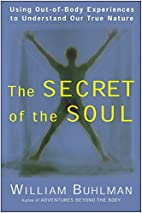 The Secret of the Soul: Using Out-of-Body…