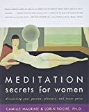 Roche, Lorin: Meditation Secrets for Women: Discovering Your Passion, Pleasure, and Inner Peace
