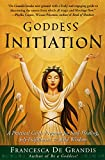 De Grandis, Francesca: Goddess Initiation: A Practical Celtic Program for Soul-Healing, Self-Fulfillment & Wild Wisdom
