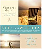 Moran, Victoria: Lit from Within: A Simple Guide to the Art of Inner Beauty