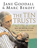 Bekoff, Marc: The Ten Trusts: What We Must Do to Care for the Animals We Love