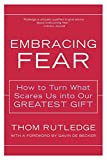 Rutledge, Thom: Embracing Fear: How To Turn What Scares Us Into Our Greatest Gift