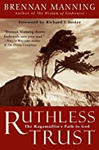 Ruthless Trust: The Ragamuffin's Path to God…