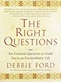 Ford, Debbie: The Right Questions: Ten Essential Questions to Guide You to an Extraordinary Life