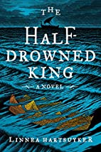 The Half-Drowned King: A Novel by Linnea…