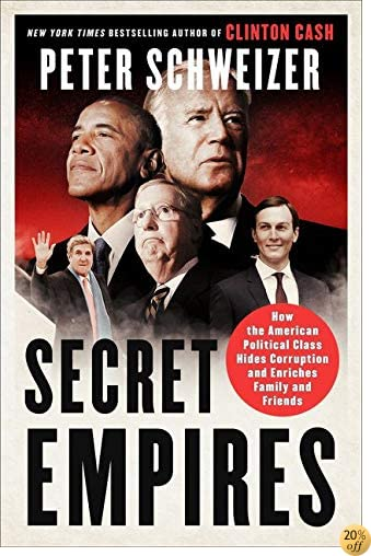TSecret Empires: How the American Political Class Hides Corruption and Enriches Family and Friends