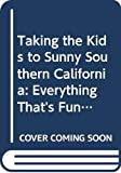 Eileen Ogintz: Taking the Kids to Sunny Southern California: Everything That's Fun to Do and See for Kids-And Parents Too!