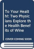 David N. Whitten: To Your Health!: Two Physicians Explore the Health Benefits of Wine