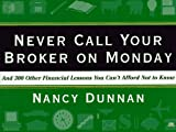 Dunnan, Nancy: Never Call Your Broker on Monday: And 300 Other Financial Lessons You Can't Afford Not To Know