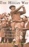 Andrisani, John: The Hogan Way: How to Apply Ben Hogan's Exceptional Swing and Shotmaking Genius to Your Own Game