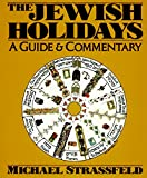 Strassfeld, Michael: The Jewish Holidays: A Guide & Commentary