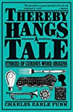 Charles Earle Funk: Thereby Hangs a Tale: Stories of Curious Word Origins (Perennial Library)