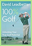 Leadbetter, David: David Leadbetter 100% Golf: Unlocking Your True Golf Potential