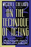 Chekhov, Michael: On the Technique of Acting: The First Complete Edition of Chekhov&#39;s Classic to the Actor