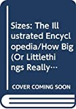 Lord, John: Sizes - The Illustrated Encyclopedia: How Big or Little Things Really Are