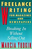 Yudkin, Marcia: Freelance Writing for Magazines and Newspapers: Breaking in Without Selling Out