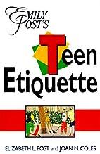 Emily Post's Teen Etiquette by Elizabeth L.…
