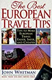 Whitman, John: The Best European Travel Tips 1996-1997: Tips to Make European Travel Easier, Safer and Cheaper