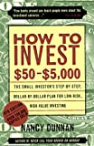 Dunnan, Nancy: How to Invest $50 to $5000: The Small Investor's Step-By-Step, Dollar-By-Dollar Plan for Low-Risk, High-Value Investing